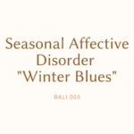 "Seasonal Affective Disorder ""Winter Blues"""
