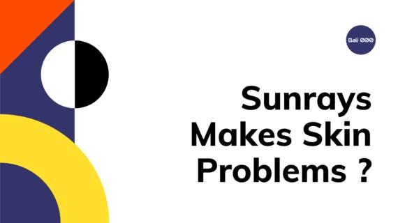 SUNRAYS MAKES SKIN PROBLEMS