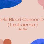 World Blood Cancer Day – Leukaemia