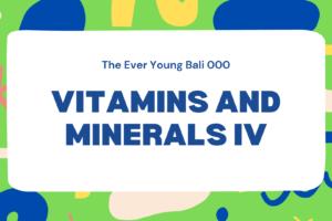 Vitamins and Minerals IV